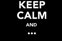 ♔ Keep Calm and..... / There really is a Keep Calm poster for everything! / by Melissa