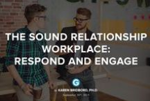 The Sound Relationship Workplace / Karen Bridbord, Ph.D. transforms Dr. Gottman's Sound Relationship House into the Sound Relationship Workplace.  / by The Gottman Institute