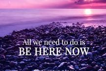 ♥ The Power of Now / Living in the present moment is all we got