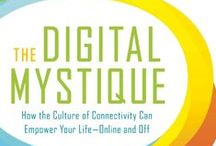 The Digital Mystique / The Digital Mystique: How the Culture of Connectivity Can Empower Your Life -- Online & Off. Book by Sarah Granger. To be released Fall 2014. This board is all about the book & book related events.