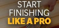 Start Finishing Like a Pro / You've found the place with all you need to know about how to finish your woodcare project like a Pro.