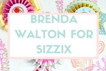BRENDA WALTON FOR SIZZIX / by Sizzix