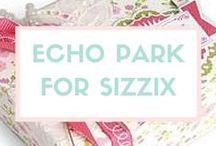 Echo Park for Sizzix / The place to find all your favorite Echo Park Paper Company Sizzix collections and see them in ACTION with fabulous, handmade, one-of-a-kind projects. / by Sizzix