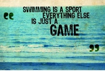 just keep swimming! / Once a swimmer always a swimmer! / by Kate The Great