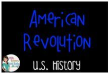 US History - American Revolution / Everything to do with the American Revolution