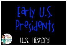 US History - Early US Presidents / Everything to do with the early US Presidents:  Washington, Adams, Jefferson