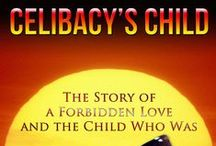 """""""Celibacy's Child"""" by Lisa B. Overton / Read the incredible, true story of Lisa B. Overton's childhood. She grew up as the child of a Roman Catholic priest and an ex-nun who entered into a 30+ year clandestine love affair."""