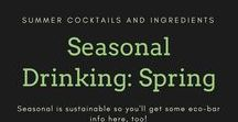 Seasonal Drinking: Spring / Summer cocktails & ingredients. Seasonal is sustainable so you'll get some eco-bar info here, too!