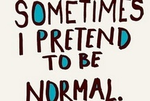 EVERYONE is Normal --Until you get to know them / by Charlene L