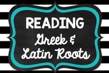 Teaching: Reading: Greek & Latin Roots