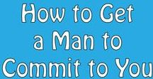 "How to Get a Man to Commit to You / If you're struggling to get a man to commit to you, this board will give you tips and ideas on how to get a man to say ""yes"" to a commitment."