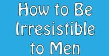 How to Be Irresistible to Men / How to Be Irresistible to Men, be attractive to guys, be the woman all guys want