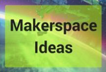 Makerspace / Ideas for makerspace activities for all ages, low and high tech!
