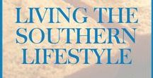 Living the Southern Lifestyle / Down home sayings, homespun humor, Southern wisdom and kind depictions of Southern lifestyle.