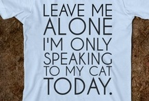 """Crazy Cat Lady / """"I'm a cat whisperer. When I go to people's houses, their cats always like me better than the owners."""""""