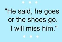 Shoe Quotes / Our favorite shoe quotes from famous people and everyday folks.