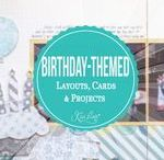 Birthday-Themed Layouts, Cards & Projects / Happy Birthday To You - Birthday-Themed Scrapbooking Layouts, Birthday Cards & Birthday Projects by Kiwi Lane Designs