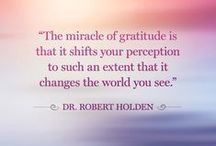 Gratitude / Gratitude opens the heart, lifts the spirit, and is the food for your soul.