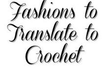 Fashions to translate to Crochet / Have you seen a design that you think would look fabulous in crochet texture? Pin it here . . . If you'd like to pin to this board, send me an email smaruska34@gmail.com and I'll get you added! http://yarnobsession.com