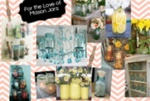 For the Love of Mason Jars / by Cynthia Schwenk