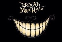 We are all mad here <3 / by Jenn Palomo