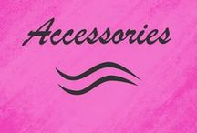 Accessories / All the accessories any girl could want.