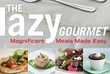 The Lazy Gourmet / The Lazy Gourmet is for anyone who dreams of dazzling friends and loved ones with fabulous home-cooked fare, especially cooks short on time, patience, skill or experience.