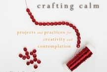 Crafting Calm / In this wild and wired world, it is increasingly difficult to truly relax and find stillness within. Maggie Oman Shannon's Crafting Calm is a DIY guide to peace of mind, offering an abundance of ways you can achieve serenity and satisfaction by living the handmade life.