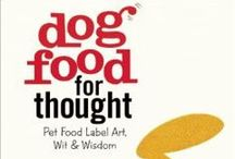 Dog Food for Thought / Pet Food Label Art, Wisdom & Wit | April 2014 / by Insight Editions