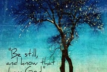 Be Still... / and Know That I am GOD. ~Ps. 46:10 / by Erin Ison