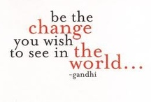 BE THE CHANGE / Let's take a moment to truly be the change we want to see in the world.