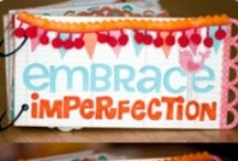 Embrace Imperfection / by Kelly Pfeiffer