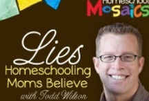 Lies Homeschooling Moms Believe with Todd Wilson / by Homeschool Mosaics