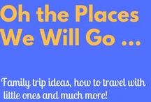 Oh the places we will go ... / Family trip ideas, money saving ideas, and how to travel with little ones