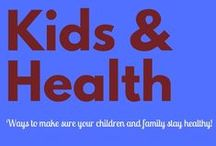 Kids & Health / Ways to make sure your children and family stay healthy!