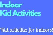 Indoor Kid Activities / Activities for the indoors if it's snowy, raining, too hot or too cold!