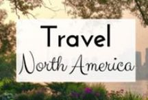 Travel | NORTH AMERICA / The best things to see and do in North America!
