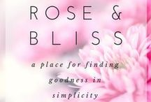 Rose & Bliss | The Blog / by Alannah Renee