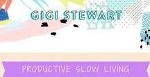 Gigi Stewart Productive Slow Living / In 2012, I set fear aside and set about crafting my dream life. I'm showing you exactly how I did it, right down to how I travel more, cut my work days from 14 to 5 hours, shortened my work week from 7 to 5 days and tripled my income along the way!