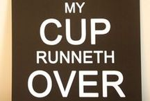 My Cup Runneth Over / coffee, tea, hot chocolate, and everything hot beverage. / by Eeyoraus Earthmuffin