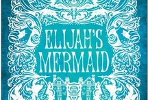 ELIJAH'S MERMAID: A VICTORIAN GOTHIC NOVEL / Some of the places and art that inspired the writing of my novel, 'Elijah's Mermaid.'