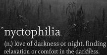 "NYCTOPHILIA / ""LOVE OR PREFERENCE  TO THE NIGHT OR THE DARKNESS"". No se puede estar en la luz , sin antes haber estado en la oscuridad, no se puede ver un eterno amanecer sin antes haber estado en la oscura noche del Alma... y así fue, así es y así será!! ♥♥♥♥ THIS BOARD IS A TRIP TO THE BEAUTY OF THE DARKNESS. If you want to take part it leaves a comment and I will send the invitation :)"