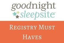 Registry Must-Haves / Good Night Sleep Site's New Parent's Checklist / by Good Night Sleep Site