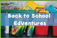 Back to School EdVentures / Resources, tips and ideas to make back to school an easier adventure.
