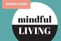 Kimba Likes Mindful Living / Taking a more mindful approach to life, love and health. Mental as well as physical