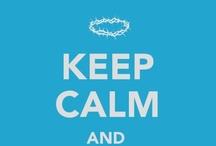 Keep Calm and ...