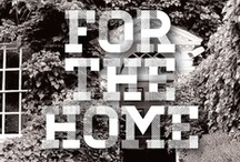For the Home / Things that make a house a home / by Marisa Scirica