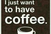 I want Coffee!!! / by Katrina Mitchell