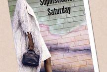 Sophisticated Saturday  / Celebrating life through fun and fashion on Saturdays!