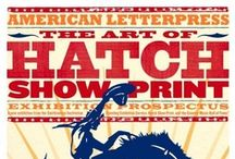 "Hatch Show Print  / A display of posters featuring the South's music, art and culture. ""Advertising without posters is like fishing without worms.""